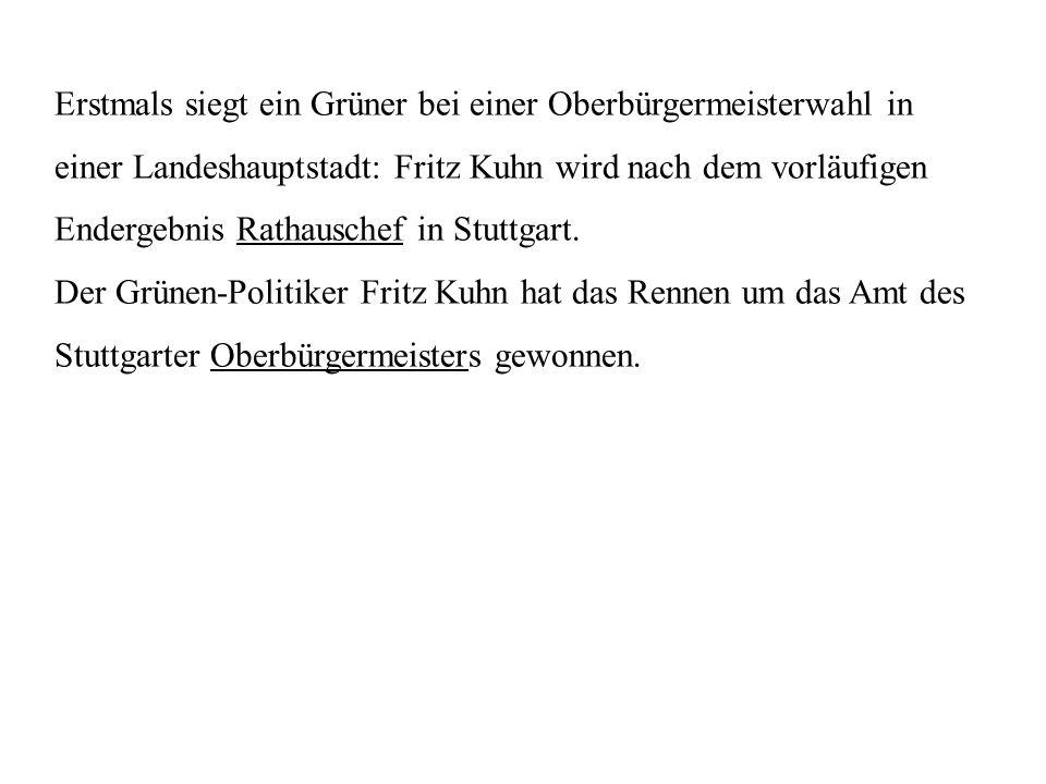 Erstmals siegt ein Grüner bei einer Oberbürgermeisterwahl in einer Landeshauptstadt: Fritz Kuhn wird nach dem vorläufigen Endergebnis Rathauschef in Stuttgart.