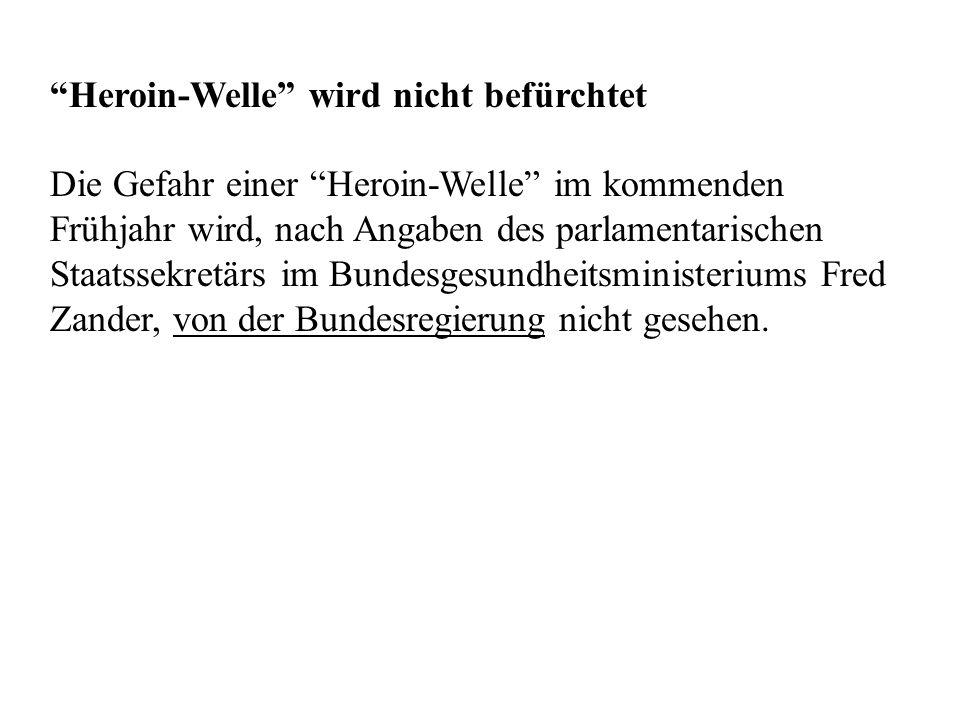 """""""Heroin-Welle"""" wird nicht befürchtet Die Gefahr einer """"Heroin-Welle"""" im kommenden Frühjahr wird, nach Angaben des parlamentarischen Staatssekretärs im"""