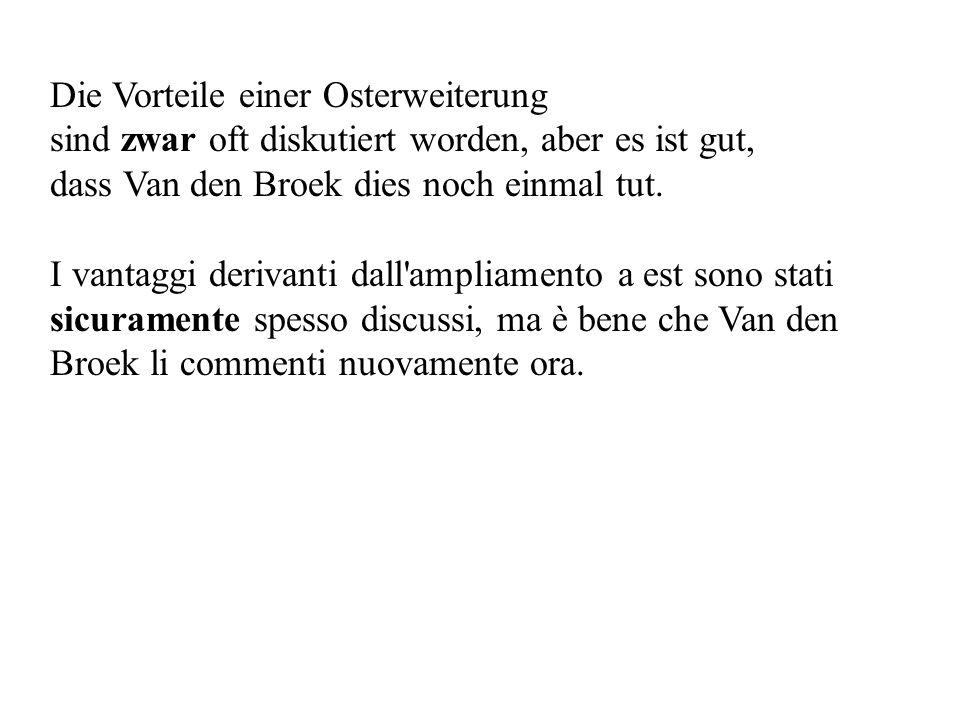Die Vorteile einer Osterweiterung sind zwar oft diskutiert worden, aber es ist gut, dass Van den Broek dies noch einmal tut.