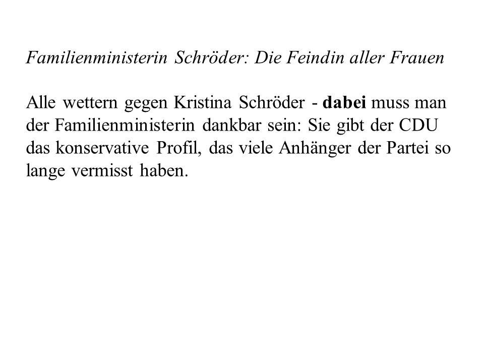 Familienministerin Schröder: Die Feindin aller Frauen Alle wettern gegen Kristina Schröder - dabei muss man der Familienministerin dankbar sein: Sie gibt der CDU das konservative Profil, das viele Anhänger der Partei so lange vermisst haben.