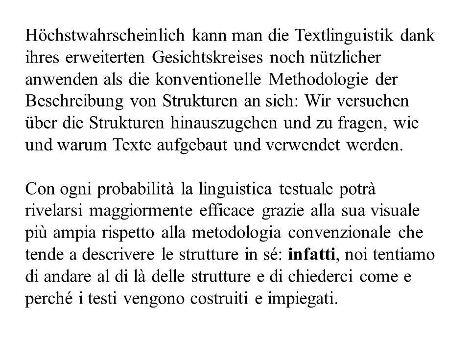 Höchstwahrscheinlich kann man die Textlinguistik dank ihres erweiterten Gesichtskreises noch nützlicher anwenden als die konventionelle Methodologie der Beschreibung von Strukturen an sich: Wir versuchen über die Strukturen hinauszugehen und zu fragen, wie und warum Texte aufgebaut und verwendet werden.