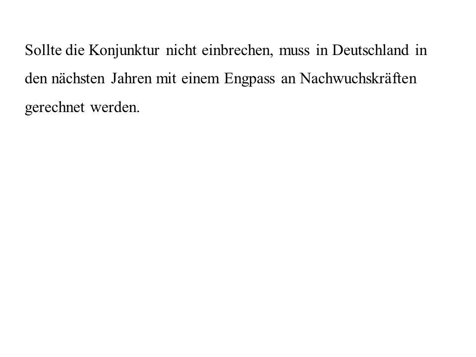 Sollte die Konjunktur nicht einbrechen, muss in Deutschland in den nächsten Jahren mit einem Engpass an Nachwuchskräften gerechnet werden.