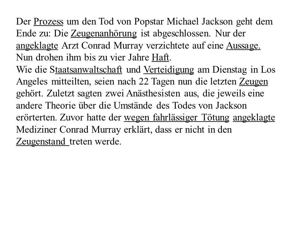 Der Prozess um den Tod von Popstar Michael Jackson geht dem Ende zu: Die Zeugenanhörung ist abgeschlossen. Nur der angeklagte Arzt Conrad Murray verzi
