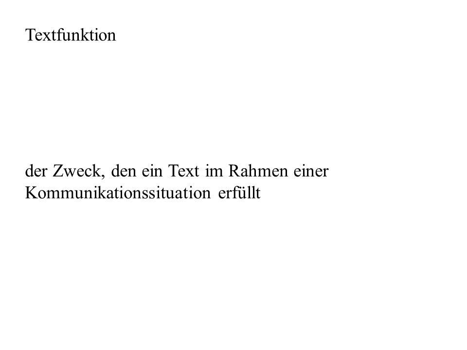 Textfunktion der Zweck, den ein Text im Rahmen einer Kommunikationssituation erfüllt
