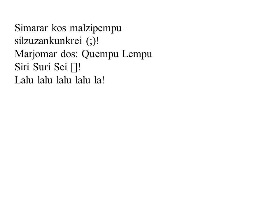 Simarar kos malzipempu silzuzankunkrei (;). Marjomar dos: Quempu Lempu Siri Suri Sei [].