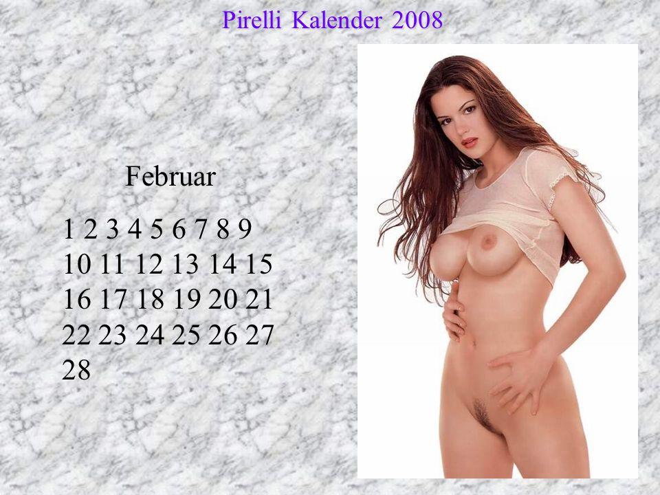 Februar 1 2 3 4 5 6 7 8 9 10 11 12 13 14 15 16 17 18 19 20 21 22 23 24 25 26 27 28 Pirelli Kalender 2008 Pirelli Kalender 2008