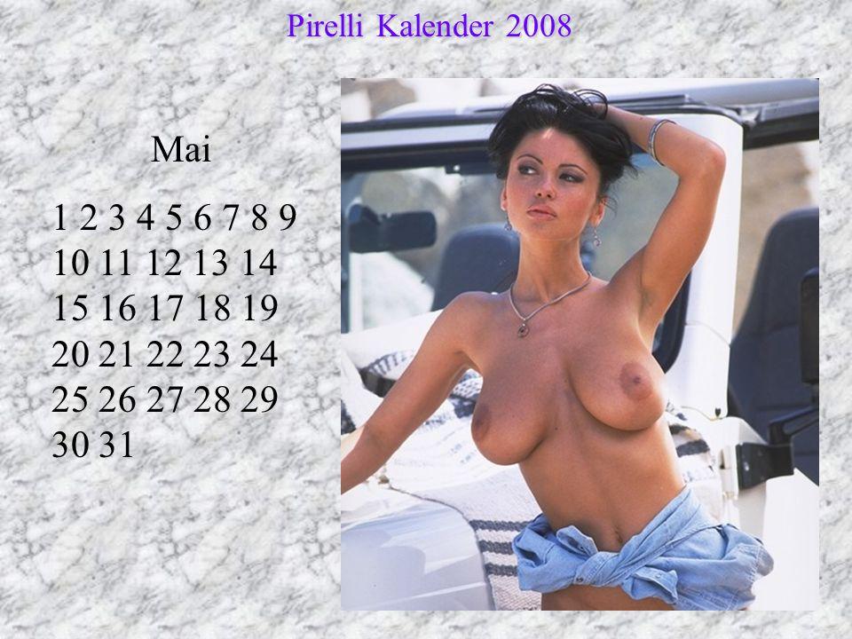 Mai 1 2 3 4 5 6 7 8 9 10 11 12 13 14 15 16 17 18 19 20 21 22 23 24 25 26 27 28 29 30 31 Pirelli Kalender 2008 Pirelli Kalender 2008