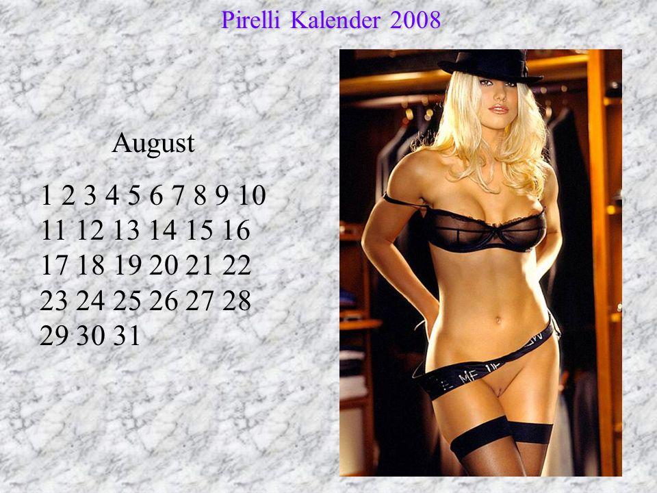 August 1 2 3 4 5 6 7 8 9 10 11 12 13 14 15 16 17 18 19 20 21 22 23 24 25 26 27 28 29 30 31 Pirelli Kalender 2008 Pirelli Kalender 2008