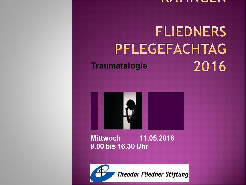 Traumatalogie Mittwoch 11.05.2016 9.00 bis 16.30 Uhr