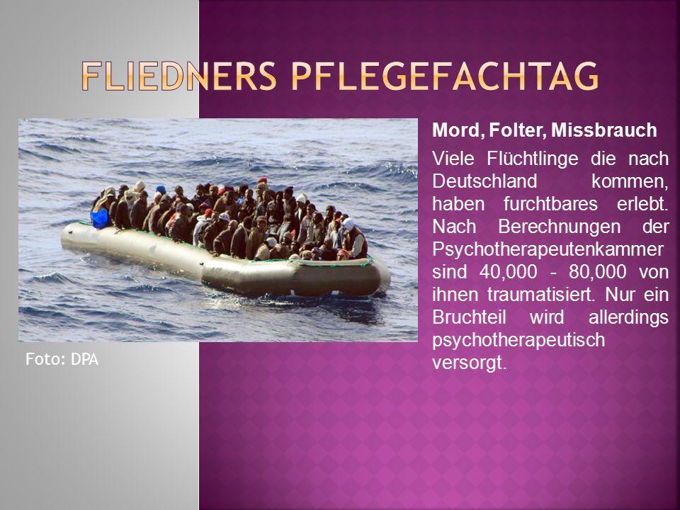 Mord, Folter, Missbrauch Viele Flüchtlinge die nach Deutschland kommen, haben furchtbares erlebt.