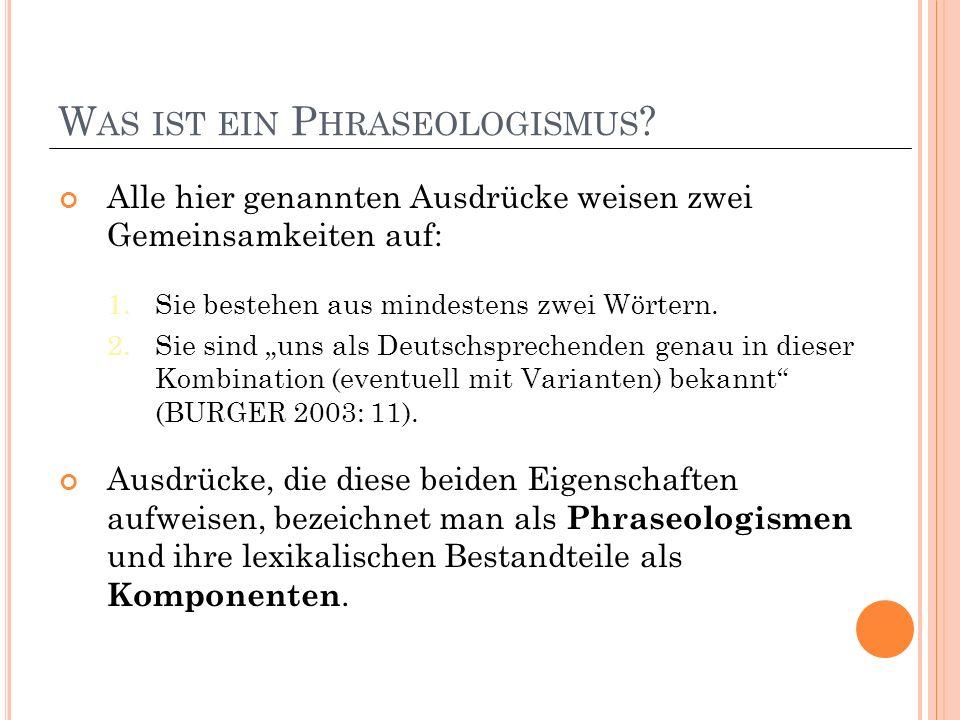 W AS IST EIN P HRASEOLOGISMUS . Alle hier genannten Ausdrücke weisen zwei Gemeinsamkeiten auf: 1.