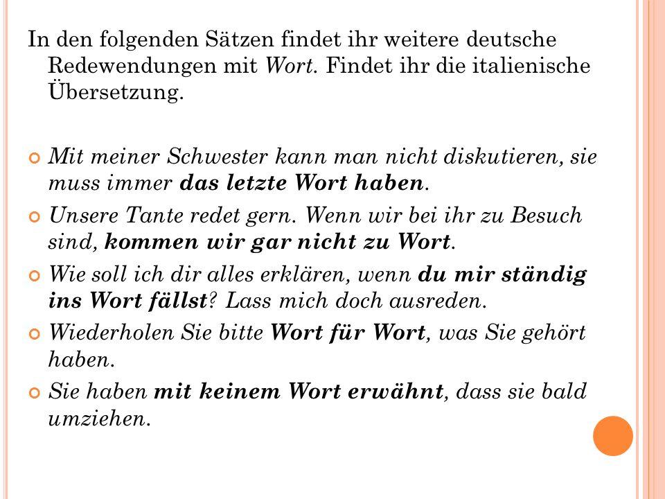 In den folgenden Sätzen findet ihr weitere deutsche Redewendungen mit Wort.