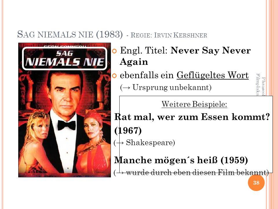 Phraseologismen in Spielfilmen und auf Filmplakaten 38 S AG NIEMALS NIE (1983) - R EGIE : I RVIN K ERSHNER Engl.