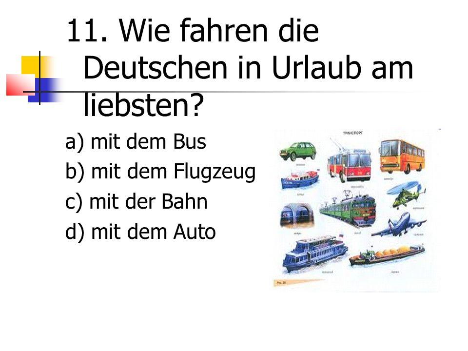 11. Wie fahren die Deutschen in Urlaub am liebsten.