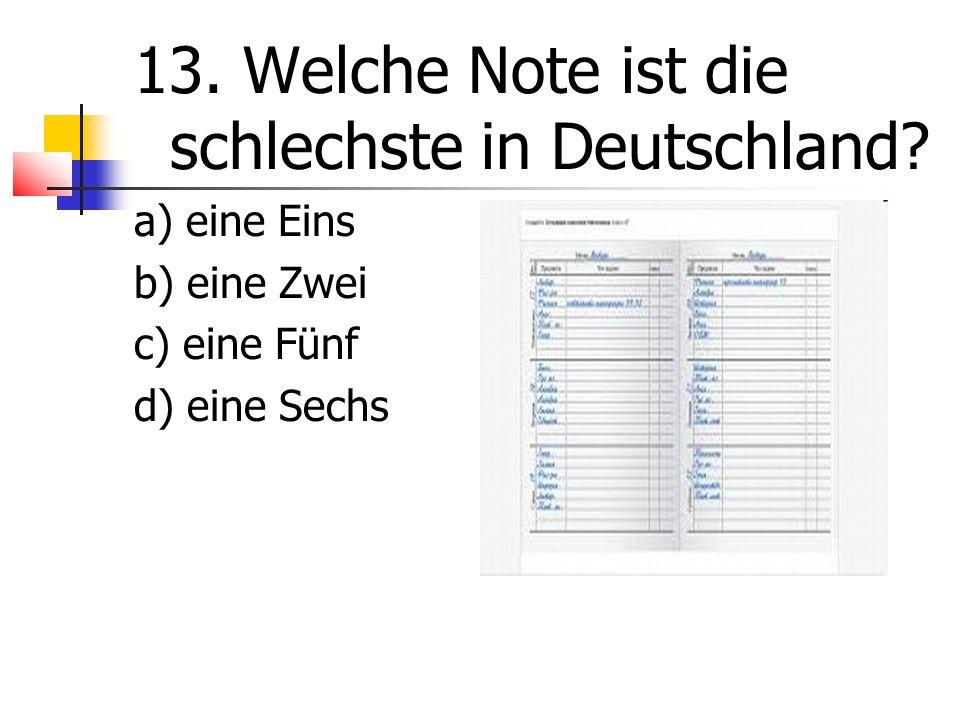 13. Welche Note ist die schlechste in Deutschland.