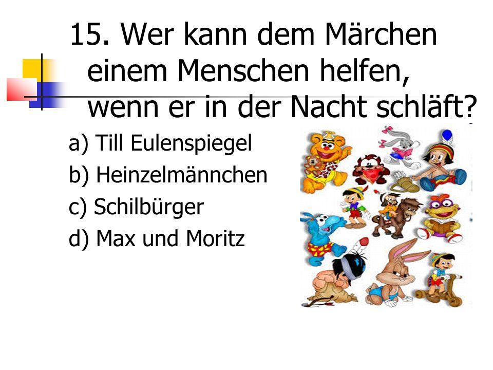15. Wer kann dem Märchen einem Menschen helfen, wenn er in der Nacht schläft.