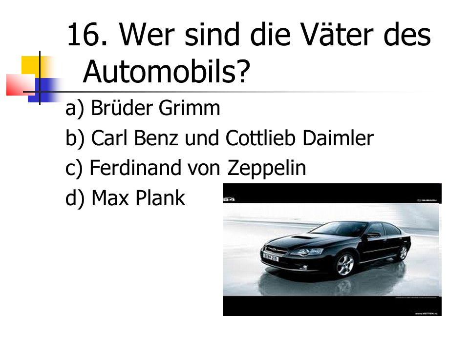16. Wer sind die Väter des Automobils.