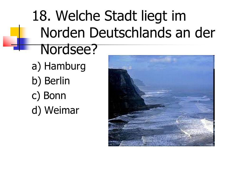 18. Welche Stadt liegt im Norden Deutschlands an der Nordsee.