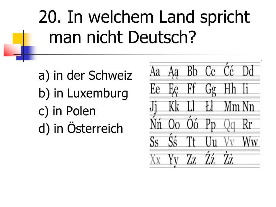 20. In welchem Land spricht man nicht Deutsch.