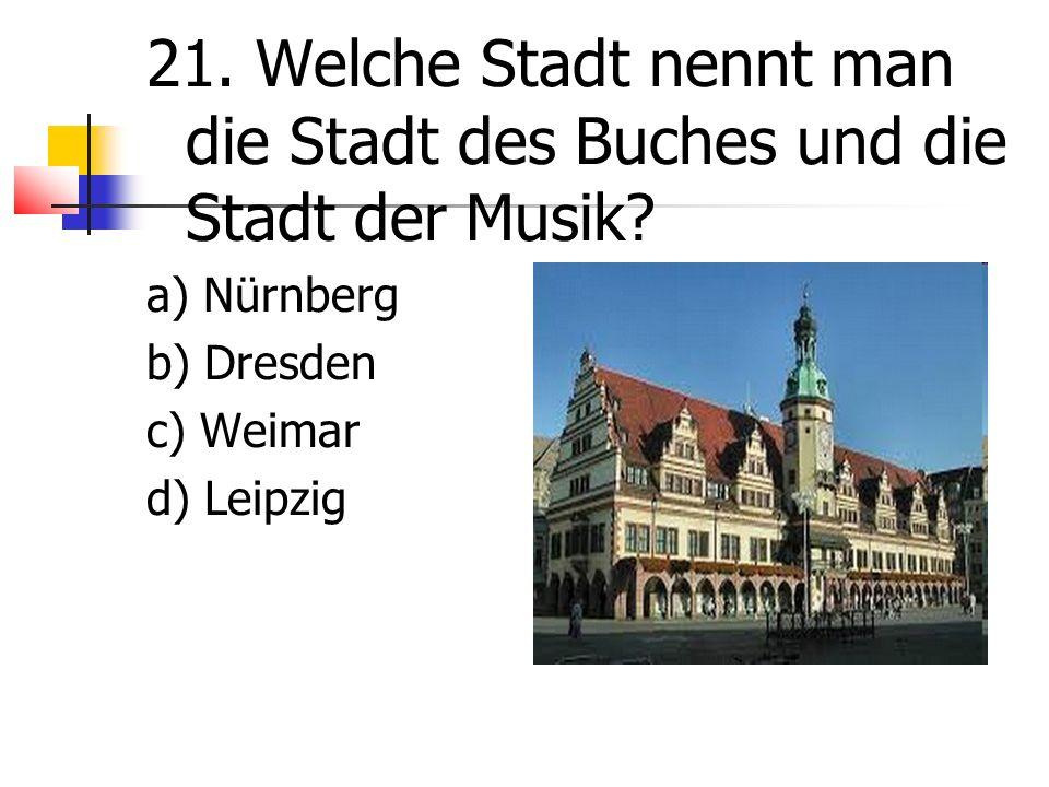 21. Welche Stadt nennt man die Stadt des Buches und die Stadt der Musik.