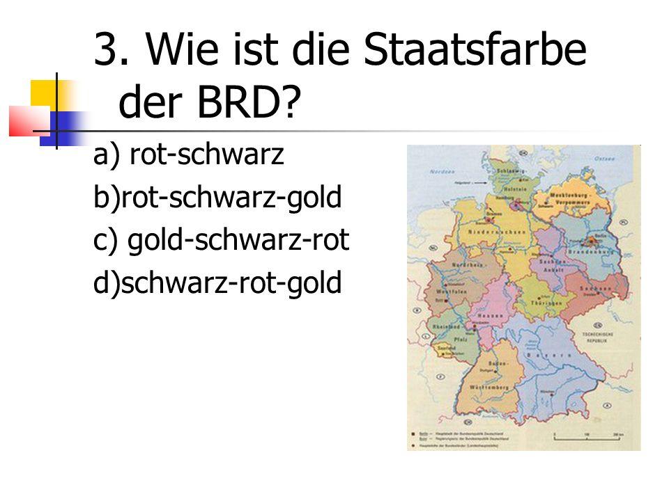 3. Wie ist die Staatsfarbe der BRD.