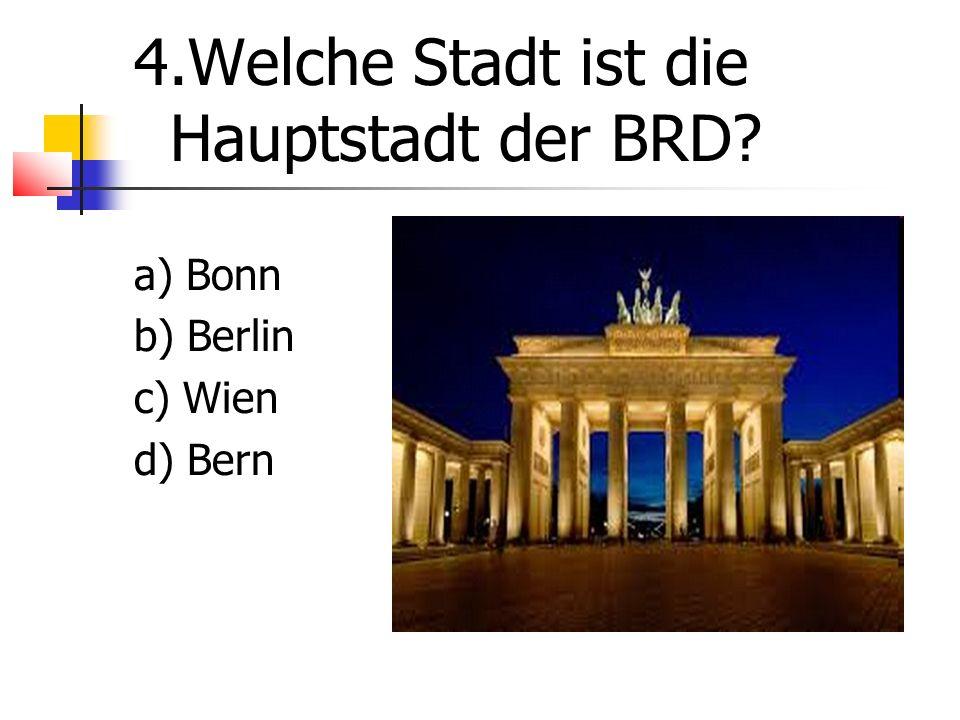4.Welche Stadt ist die Hauptstadt der BRD a) Bonn b) Berlin c) Wien d) Bern