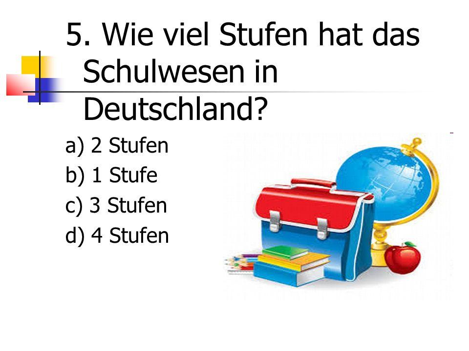 5. Wie viel Stufen hat das Schulwesen in Deutschland.