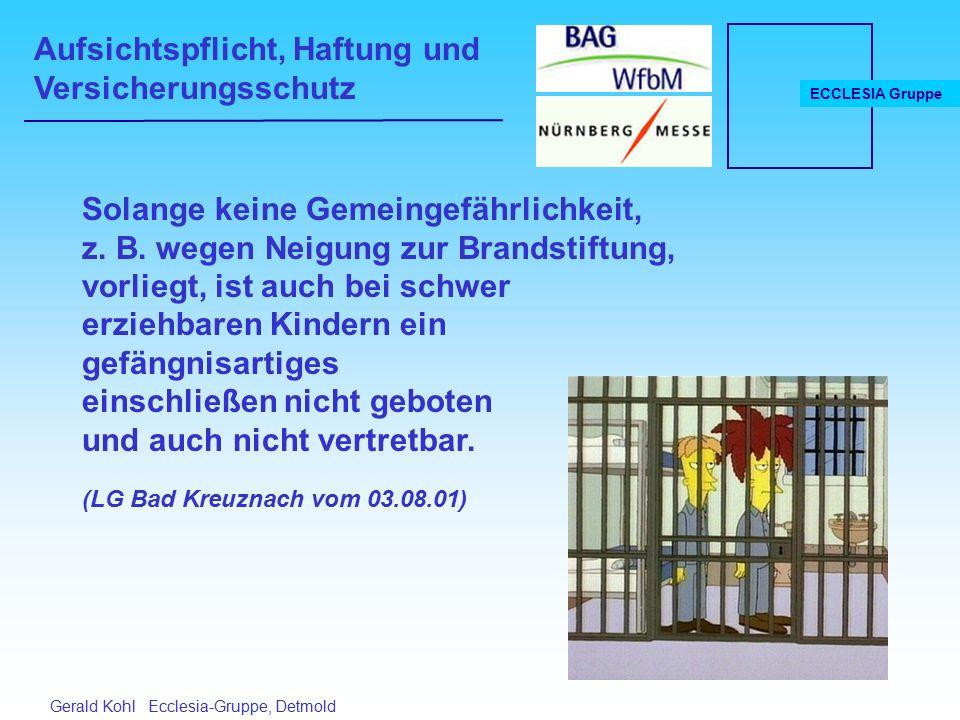 Aufsichtspflicht, Haftung und Versicherungsschutz ECCLESIA Gruppe Gerald Kohl Ecclesia-Gruppe, Detmold Solange keine Gemeingefährlichkeit, z.