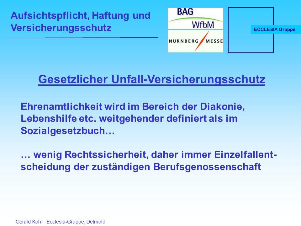 Aufsichtspflicht, Haftung und Versicherungsschutz ECCLESIA Gruppe Gerald Kohl Ecclesia-Gruppe, Detmold Gesetzlicher Unfall-Versicherungsschutz Ehrenamtlichkeit wird im Bereich der Diakonie, Lebenshilfe etc.