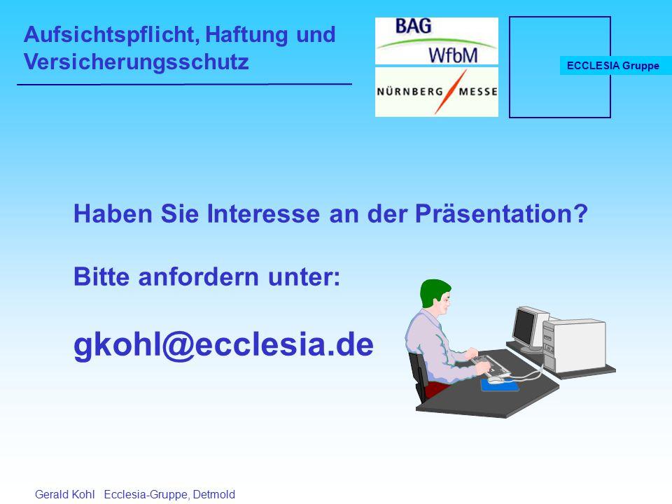 Aufsichtspflicht, Haftung und Versicherungsschutz ECCLESIA Gruppe Gerald Kohl Ecclesia-Gruppe, Detmold Haben Sie Interesse an der Präsentation.
