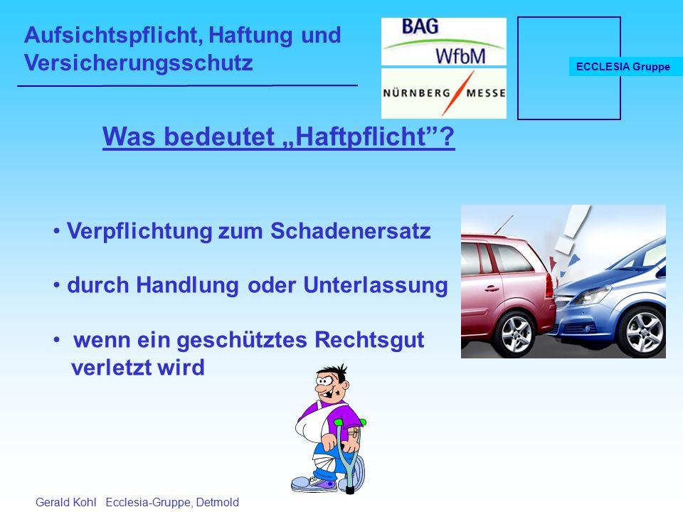 """Aufsichtspflicht, Haftung und Versicherungsschutz ECCLESIA Gruppe Gerald Kohl Ecclesia-Gruppe, Detmold Was bedeutet """"Haftpflicht ."""