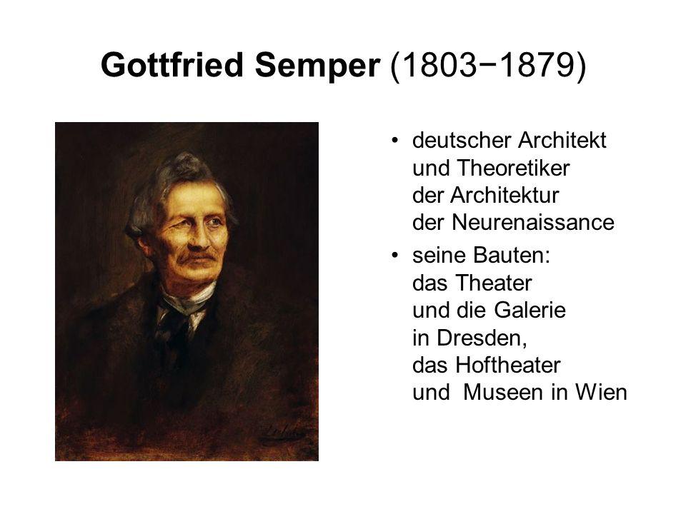 Gottfried Semper (1803−1879) deutscher Architekt und Theoretiker der Architektur der Neurenaissance seine Bauten: das Theater und die Galerie in Dresden, das Hoftheater und Museen in Wien