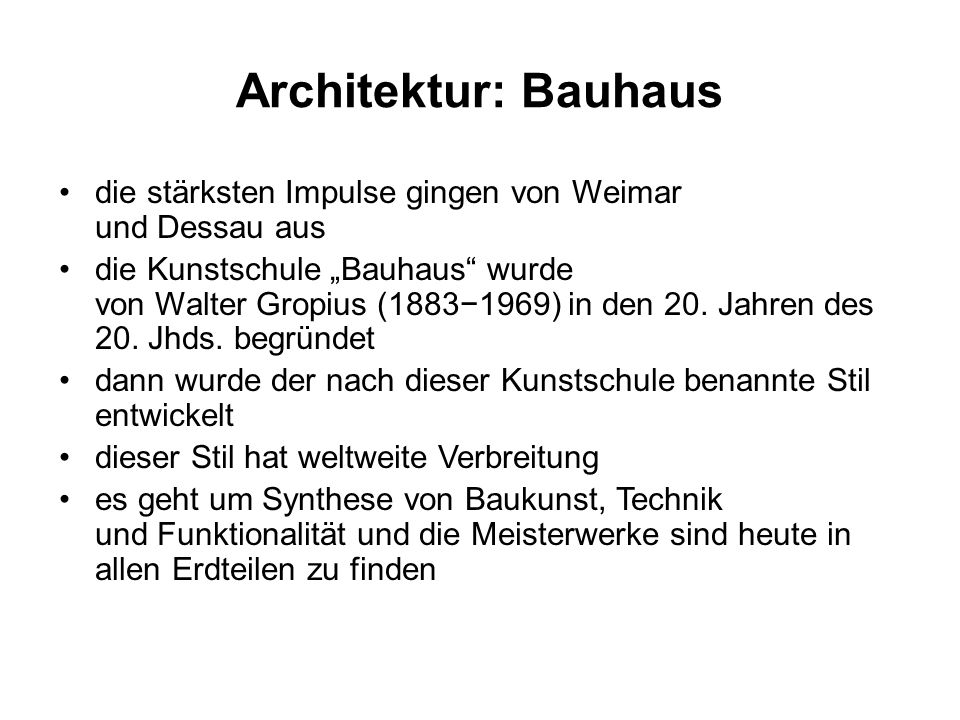 """Architektur: Bauhaus die stärksten Impulse gingen von Weimar und Dessau aus die Kunstschule """"Bauhaus wurde von Walter Gropius (1883−1969) in den 20."""