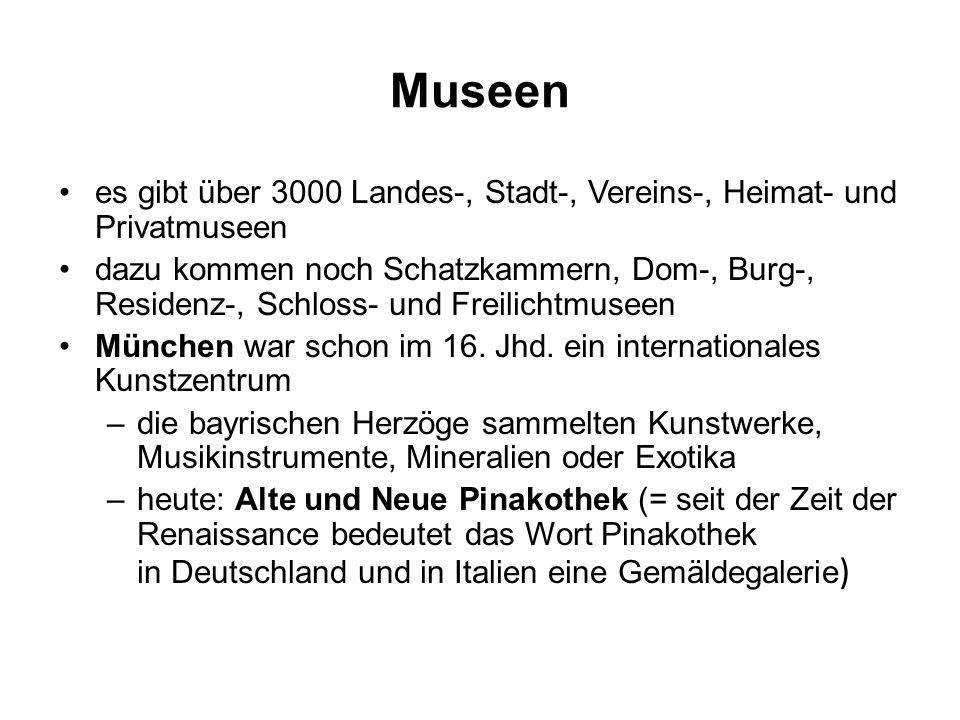 Museen es gibt über 3000 Landes-, Stadt-, Vereins-, Heimat- und Privatmuseen dazu kommen noch Schatzkammern, Dom-, Burg-, Residenz-, Schloss- und Freilichtmuseen München war schon im 16.