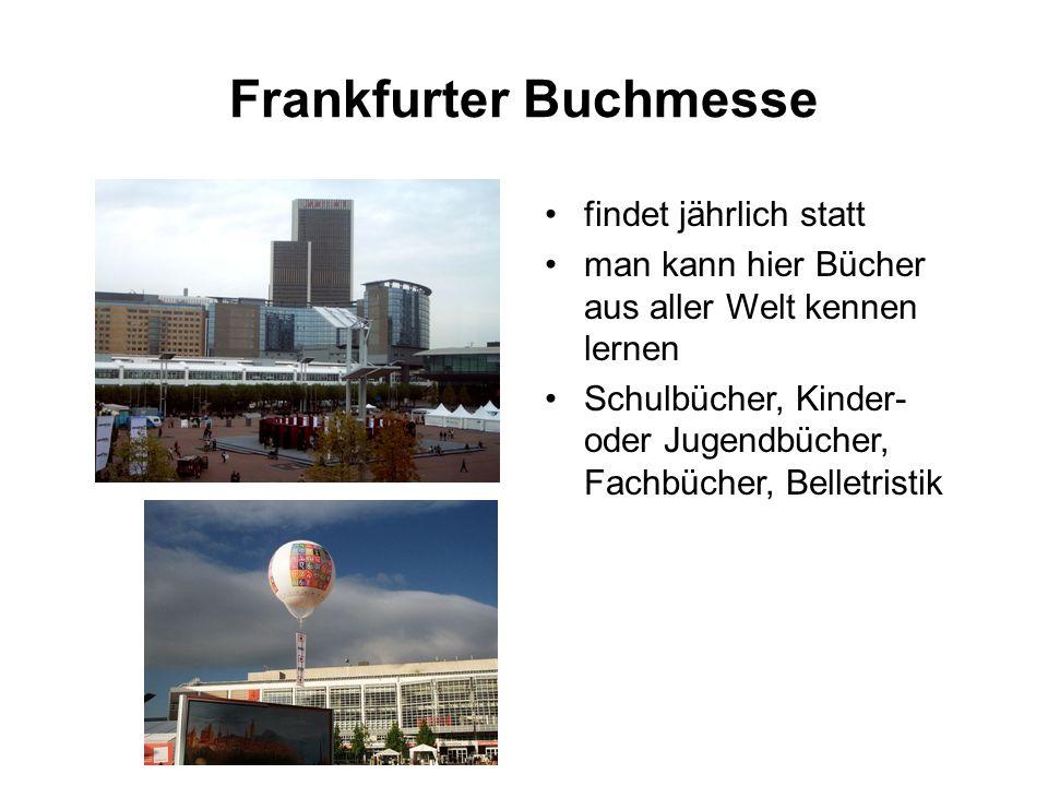 Frankfurter Buchmesse findet jährlich statt man kann hier Bücher aus aller Welt kennen lernen Schulbücher, Kinder- oder Jugendbücher, Fachbücher, Belletristik