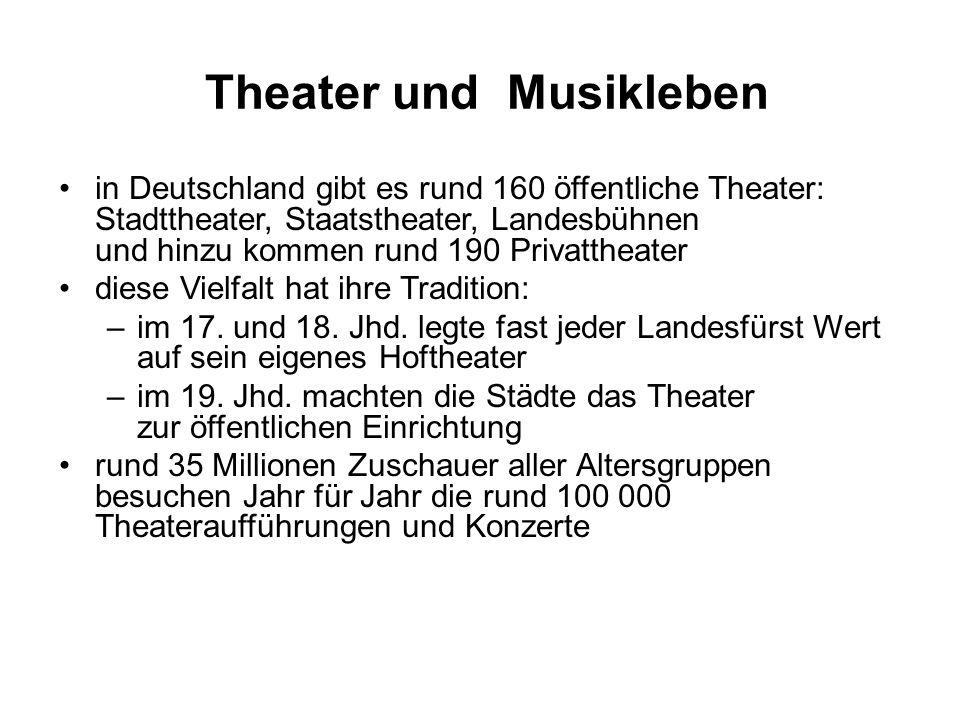 Theater und Musikleben in Deutschland gibt es rund 160 öffentliche Theater: Stadttheater, Staatstheater, Landesbühnen und hinzu kommen rund 190 Privattheater diese Vielfalt hat ihre Tradition: –im 17.