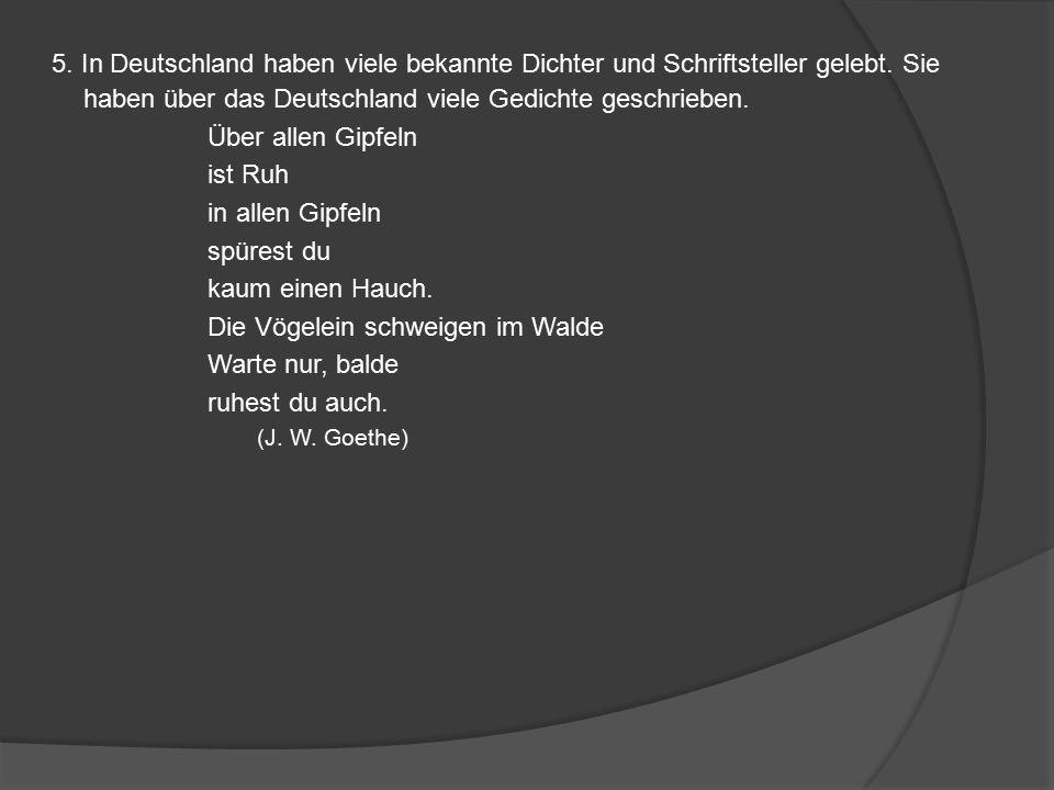 5. In Deutschland haben viele bekannte Dichter und Schriftsteller gelebt.