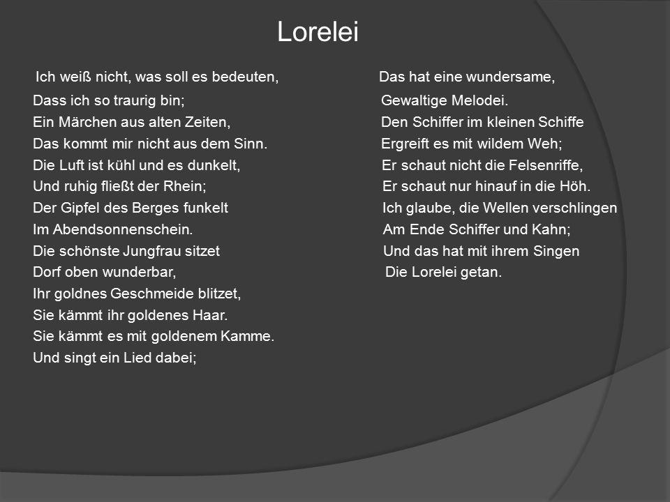 Lorelei Ich weiß nicht, was soll es bedeuten, Das hat eine wundersame, Dass ich so traurig bin; Gewaltige Melodei.