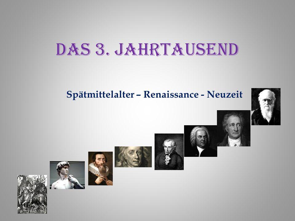 Das 3. Jahrtausend Spätmittelalter – Renaissance - Neuzeit