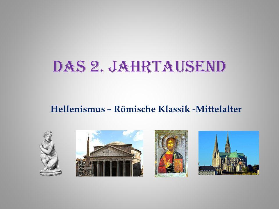 Das 2. Jahrtausend Hellenismus – Römische Klassik -Mittelalter
