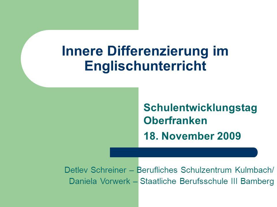Innere Differenzierung im Englischunterricht Schulentwicklungstag Oberfranken 18. November 2009 Detlev Schreiner – Berufliches Schulzentrum Kulmbach/