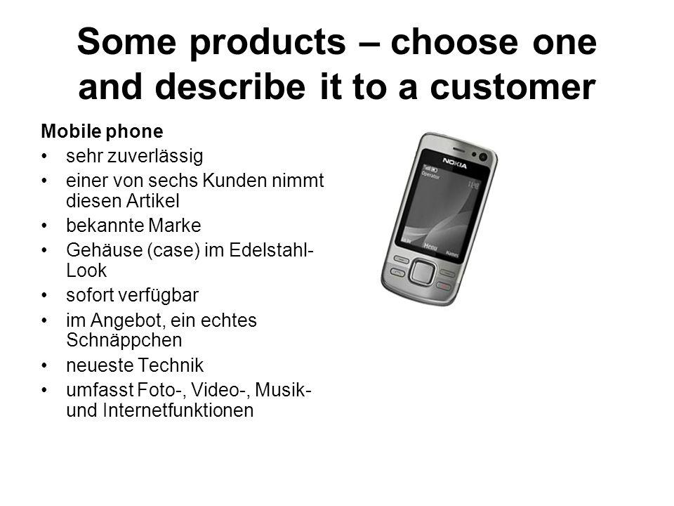 Some products – choose one and describe it to a customer Mobile phone sehr zuverlässig einer von sechs Kunden nimmt diesen Artikel bekannte Marke Gehäuse (case) im Edelstahl- Look sofort verfügbar im Angebot, ein echtes Schnäppchen neueste Technik umfasst Foto-, Video-, Musik- und Internetfunktionen