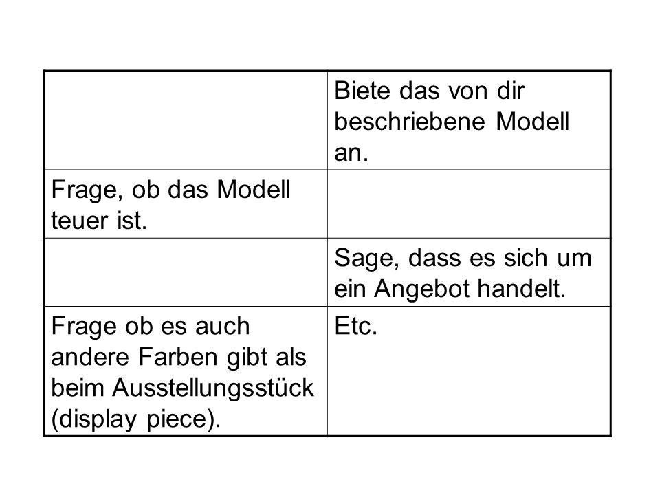 Biete das von dir beschriebene Modell an. Frage, ob das Modell teuer ist. Sage, dass es sich um ein Angebot handelt. Frage ob es auch andere Farben gi