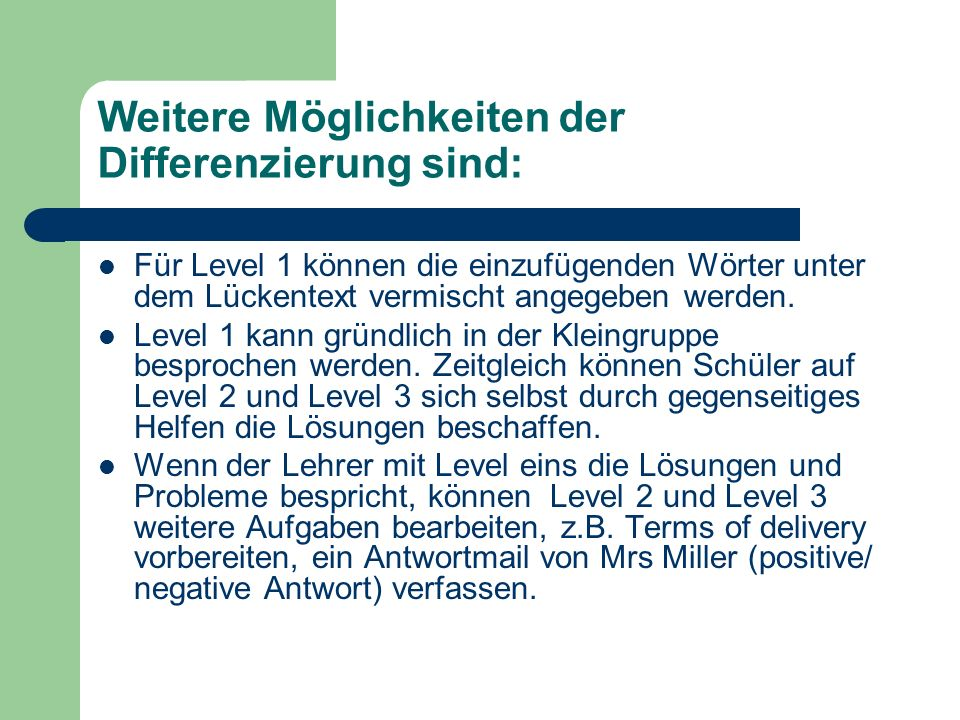 Weitere Möglichkeiten der Differenzierung sind: Für Level 1 können die einzufügenden Wörter unter dem Lückentext vermischt angegeben werden. Level 1 k