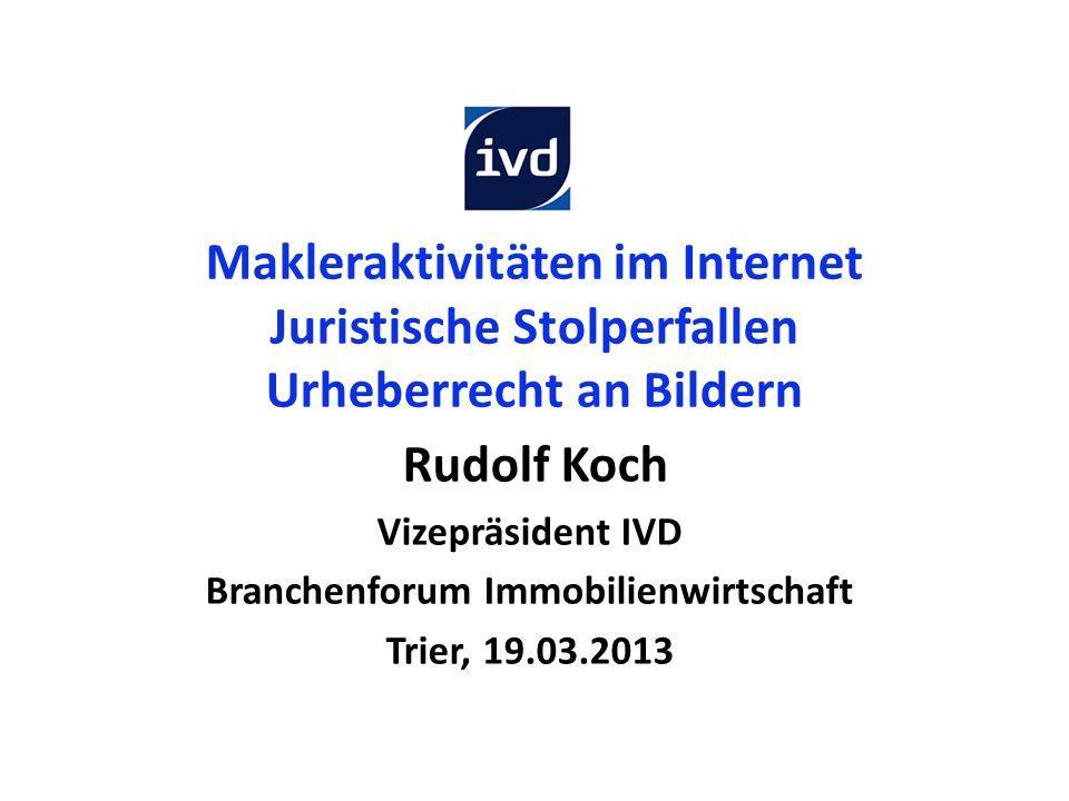 Makleraktivitäten im Internet Juristische Stolperfallen Urheberrecht an Bildern Rudolf Koch Vizepräsident IVD Branchenforum Immobilienwirtschaft Trier