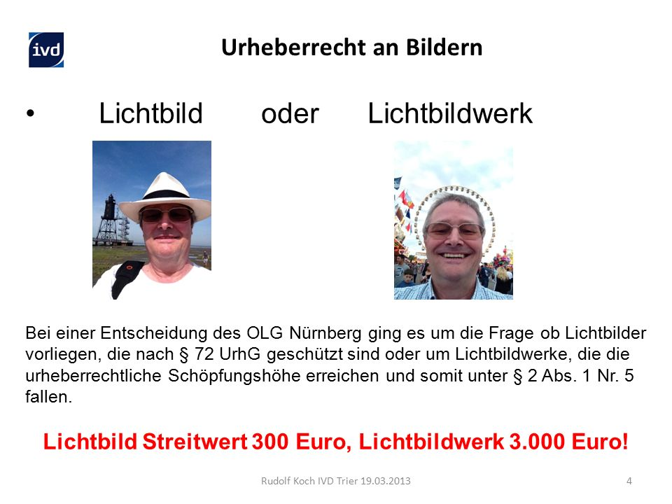Lichtbild oder Lichtbildwerk Bei einer Entscheidung des OLG Nürnberg ging es um die Frage ob Lichtbilder vorliegen, die nach § 72 UrhG geschützt sind