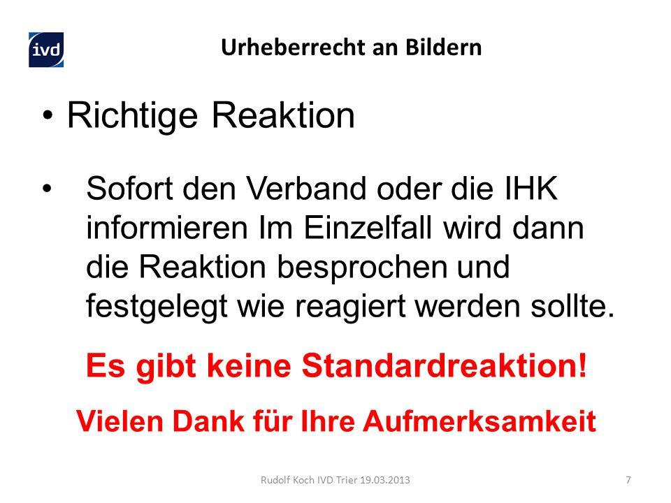 Rudolf Koch IVD Trier 19.03.20137 Richtige Reaktion Sofort den Verband oder die IHK informieren Im Einzelfall wird dann die Reaktion besprochen und fe