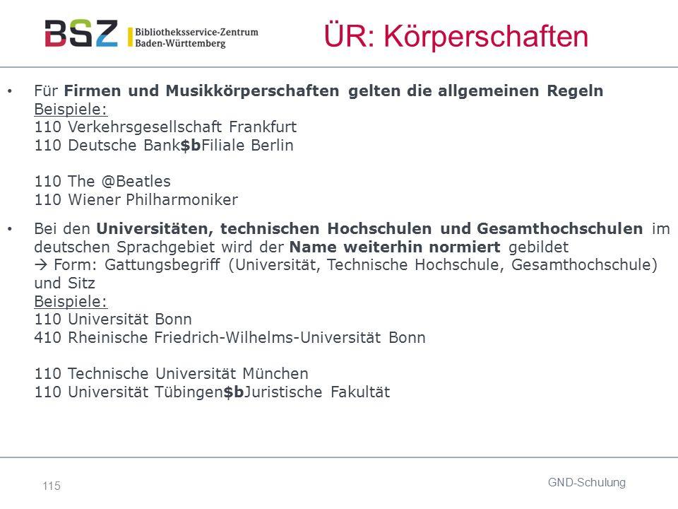 115 ÜR: Körperschaften Für Firmen und Musikkörperschaften gelten die allgemeinen Regeln Beispiele: 110 Verkehrsgesellschaft Frankfurt 110 Deutsche Ban