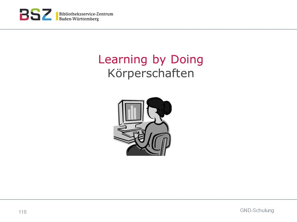 118 GND-Schulung Learning by Doing Körperschaften
