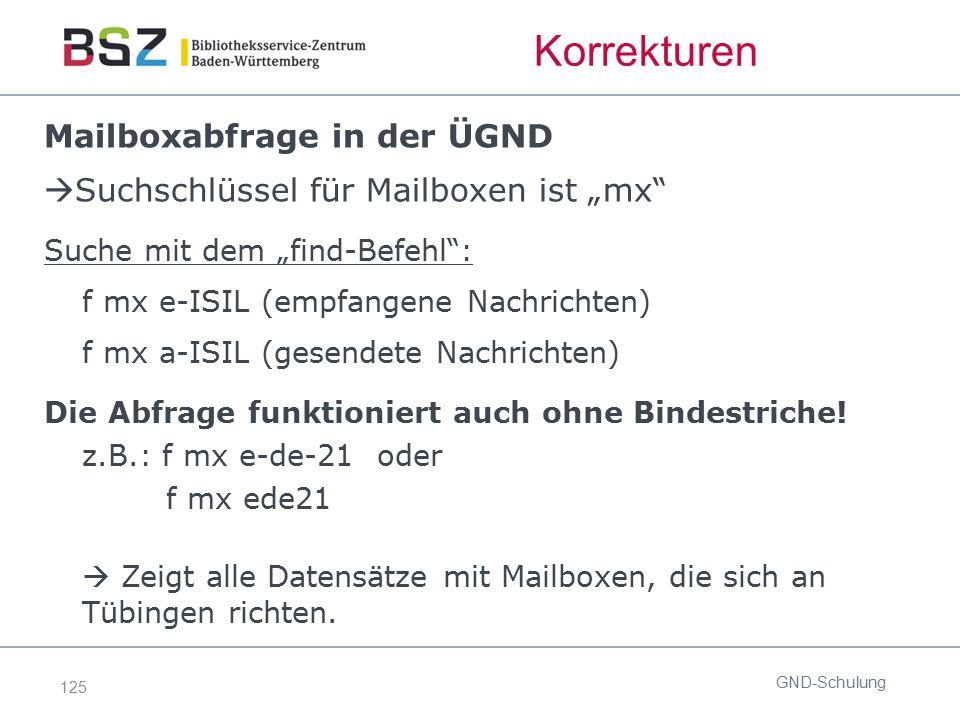 """125 Korrekturen Mailboxabfrage in der ÜGND  Suchschlüssel für Mailboxen ist """"mx"""" Suche mit dem """"find-Befehl"""": f mx e-ISIL (empfangene Nachrichten) f"""